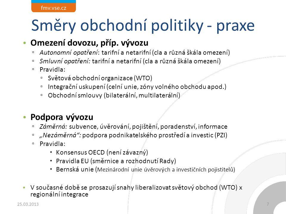 Směry obchodní politiky - praxe Omezení dovozu, příp. vývozu ▫ Autonomní opatření: tarifní a netarifní (cla a různá škála omezení) ▫ Smluvní opatření:
