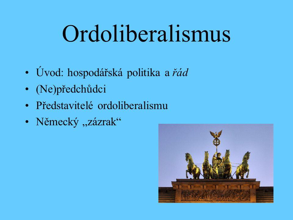 Úvod: hospodářská politika a řád historický a místní kontext Řád –předmětem hospodářské politiky –shora daná, pevná pravidla (X vyhnutí se arbitrárním zásahům) –cílem racionální ekonomika liberální zaměření: jednotlivec, jeho práva a svobody