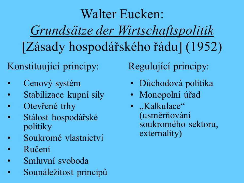 Walter Eucken: Grundsätze der Wirtschaftspolitik [Zásady hospodářského řádu] (1952) Cenový systém Stabilizace kupní síly Otevřené trhy Stálost hospodá