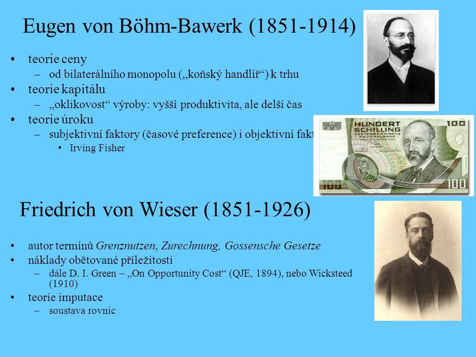 """Eugen von Böhm-Bawerk (1851-1914) teorie ceny –od bilaterálního monopolu (""""koňský handlíř ) k trhu teorie kapitálu –""""oklikovost výroby: vyšší produktivita, ale delší čas teorie úroku –subjektivní faktory (časové preference) i objektivní faktory Irving Fisher Friedrich von Wieser (1851-1926) autor termínů Grenznutzen, Zurechnung, Gossensche Gesetze náklady obětované příležitosti –dále D."""