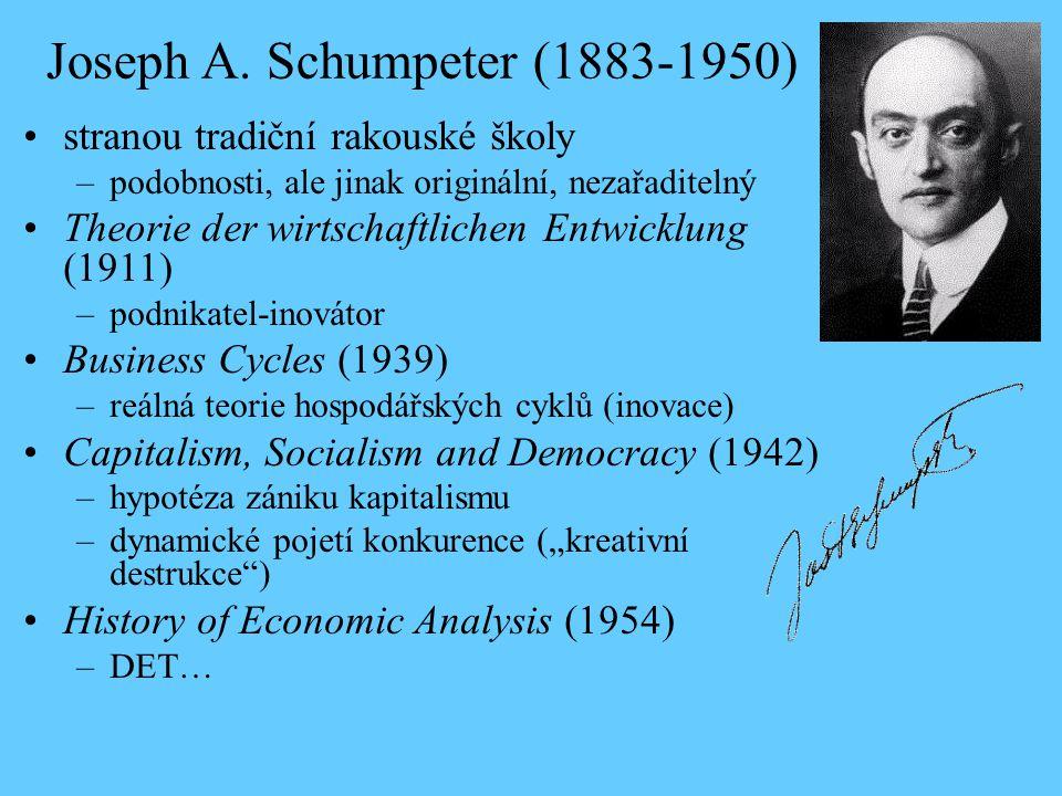 Joseph A. Schumpeter (1883-1950) stranou tradiční rakouské školy –podobnosti, ale jinak originální, nezařaditelný Theorie der wirtschaftlichen Entwick