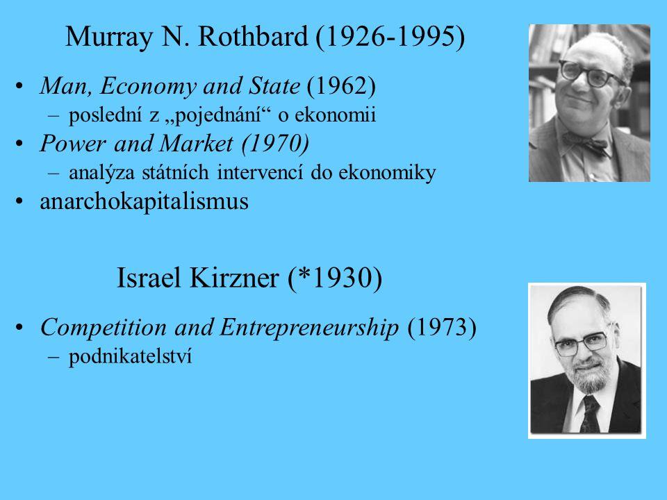 """Murray N. Rothbard (1926-1995) Man, Economy and State (1962) –poslední z """"pojednání"""" o ekonomii Power and Market (1970) –analýza státních intervencí d"""