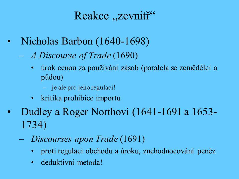 Nicholas Barbon (1640-1698) –A Discourse of Trade (1690) úrok cenou za používání zásob (paralela se zemědělci a půdou) –je ale pro jeho regulaci! krit