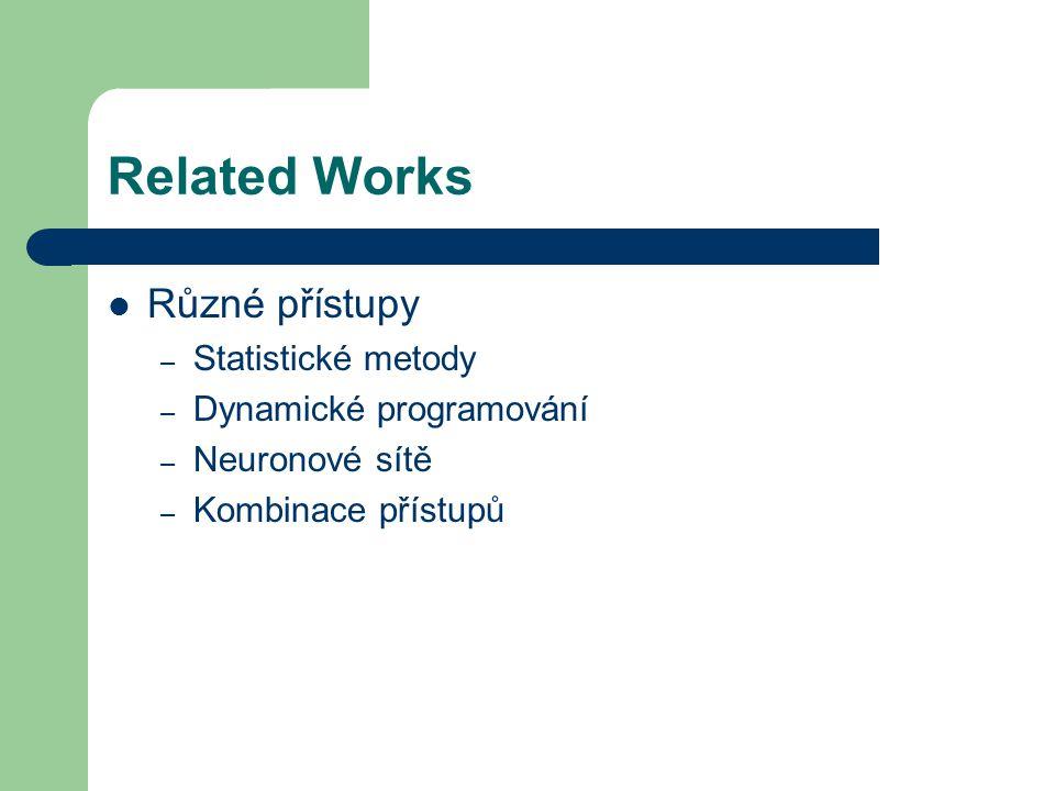 Related Works Různé přístupy – Statistické metody – Dynamické programování – Neuronové sítě – Kombinace přístupů