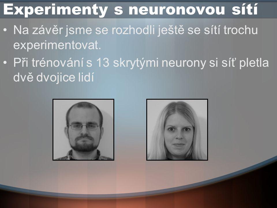 Experimenty s neuronovou sítí Na závěr jsme se rozhodli ještě se sítí trochu experimentovat.