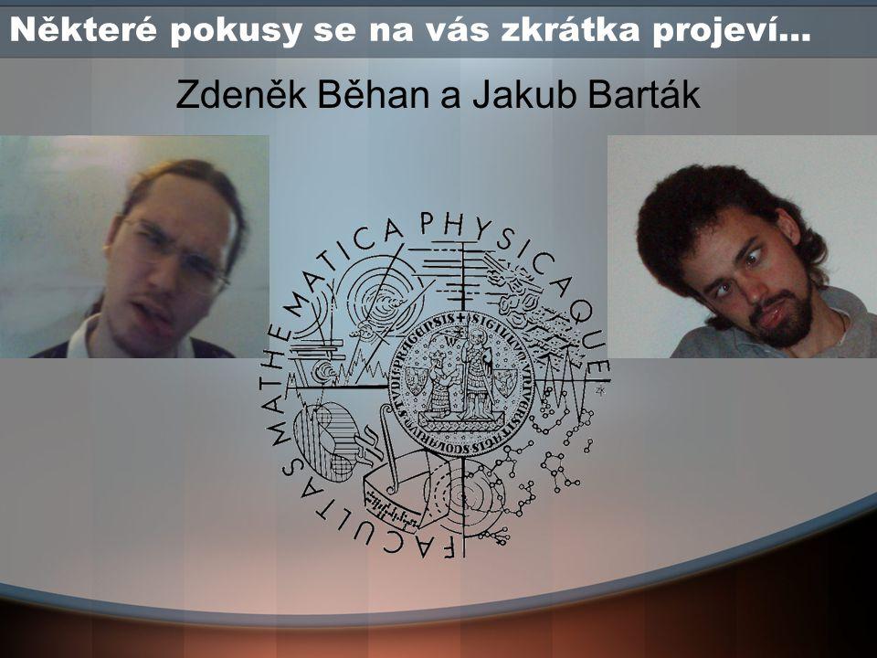 Některé pokusy se na vás zkrátka projeví… Zdeněk Běhan a Jakub Barták