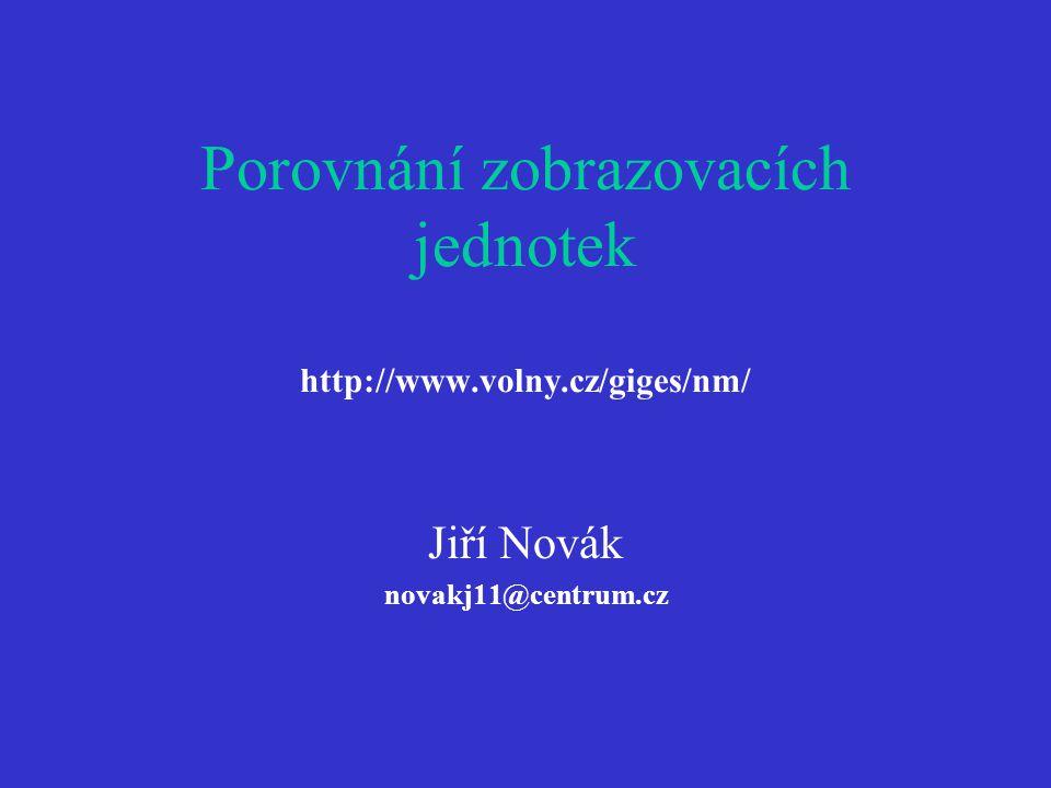 Porovnání zobrazovacích jednotek http://www.volny.cz/giges/nm/ Jiří Novák novakj11@centrum.cz