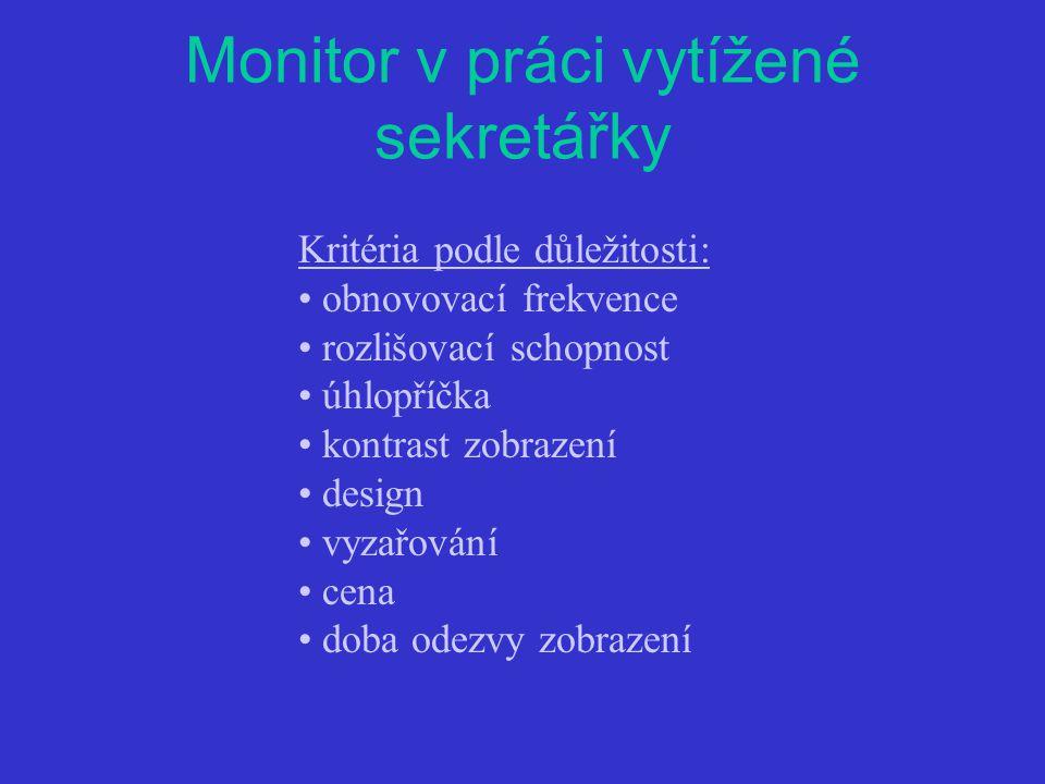 Monitor v práci vytížené sekretářky Kritéria podle důležitosti: obnovovací frekvence rozlišovací schopnost úhlopříčka kontrast zobrazení design vyzařování cena doba odezvy zobrazení