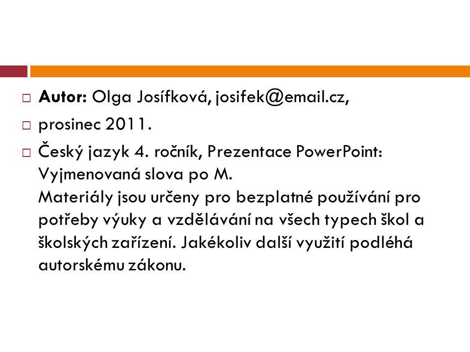  Autor: Olga Josífková, josifek@email.cz,  prosinec 2011.  Český jazyk 4. ročník, Prezentace PowerPoint: Vyjmenovaná slova po M. Materiály jsou urč