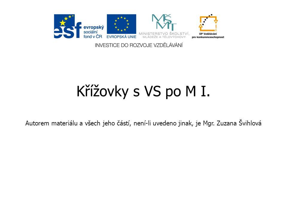 Křížovky s VS po M I. Autorem materiálu a všech jeho částí, není-li uvedeno jinak, je Mgr. Zuzana Švihlová