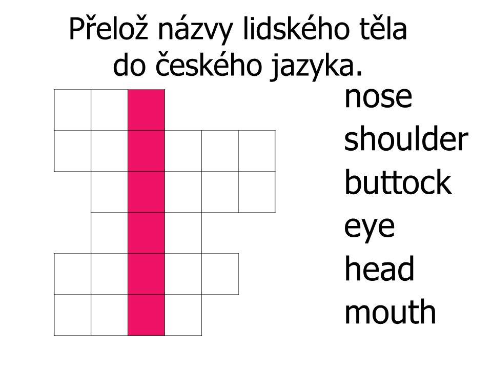 Přelož názvy lidského těla do českého jazyka. nose shoulder buttock eye head mouth