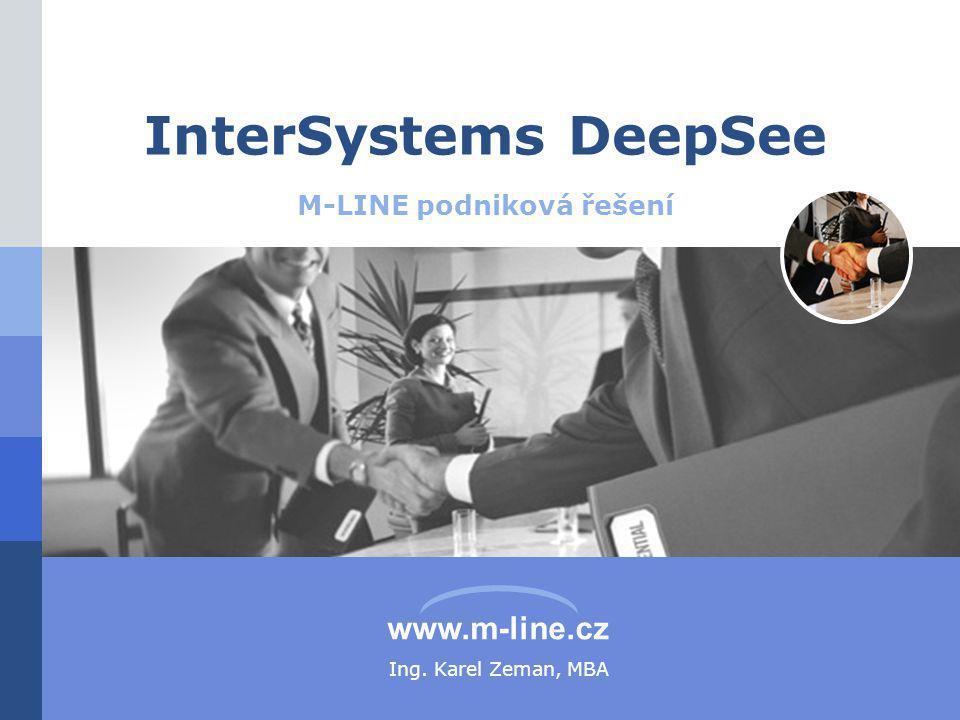 www.m-line.cz InterSystems DeepSee M-LINE podniková řešení Ing. Karel Zeman, MBA