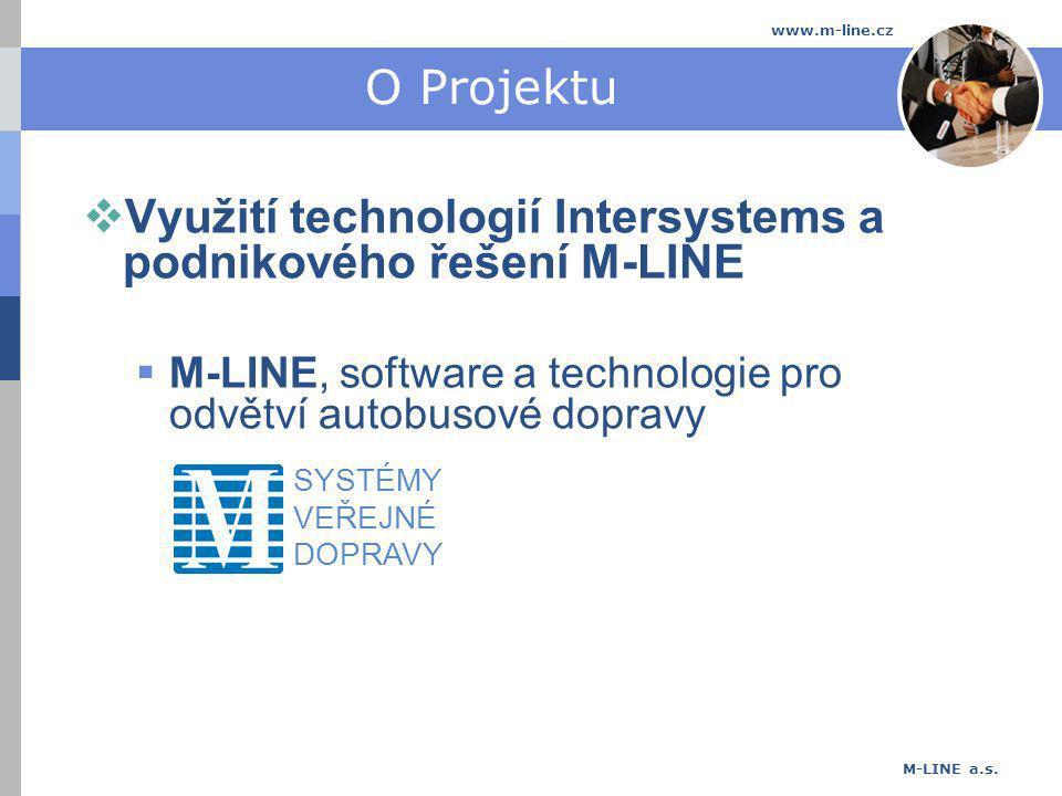 M-LINE a.s. www.m-line.cz O Projektu  Využití technologií Intersystems a podnikového řešení M-LINE  M-LINE, software a technologie pro odvětví autob