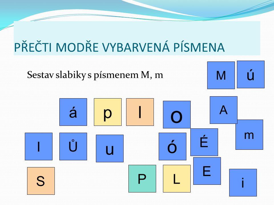 PŘEČTI MODŘE VYBARVENÁ PÍSMENA Sestav slabiky s písmenem M, m pl m É A M PL E S o á IŮ u ú ó i