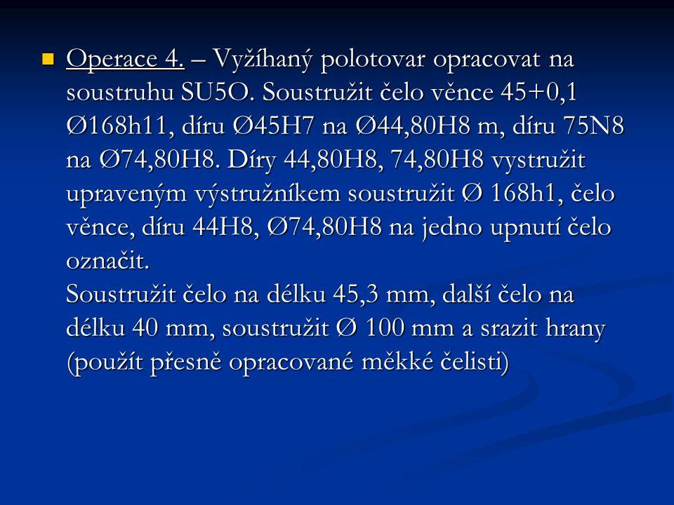 Operace 4. – Vyžíhaný polotovar opracovat na soustruhu SU5O. Soustružit čelo věnce 45+0,1 Ø168h11, díru Ø45H7 na Ø44,80H8 m, díru 75N8 na Ø74,80H8. Dí