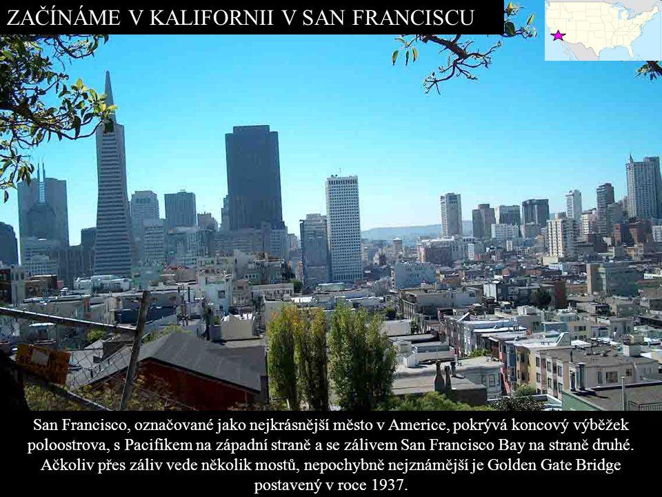 ZAČÍNÁME V KALIFORNII V SAN FRANCISCU San Francisco, označované jako nejkrásnější město v Americe, pokrývá koncový výběžek poloostrova, s Pacifikem na západní straně a se zálivem San Francisco Bay na straně druhé.