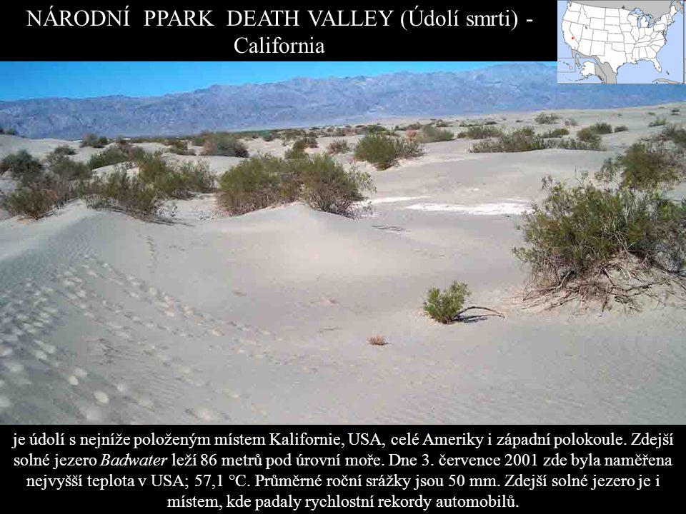NÁRODNÍ PPARK DEATH VALLEY (Údolí smrti) - California je údolí s nejníže položeným místem Kalifornie, USA, celé Ameriky i západní polokoule.