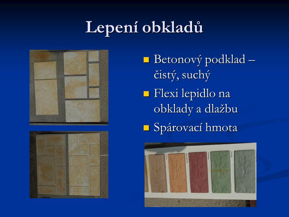 Lepení obkladů Betonový podklad – čistý, suchý Flexi lepidlo na obklady a dlažbu Spárovací hmota