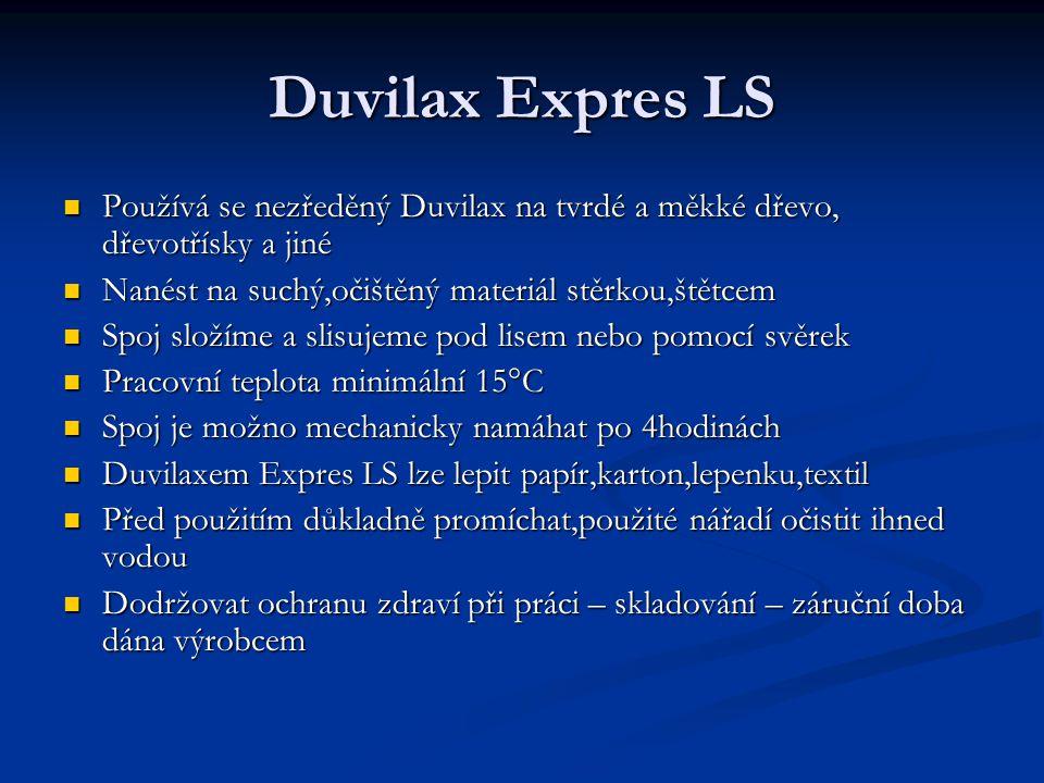 Duvilax Expres LS Používá se nezředěný Duvilax na tvrdé a měkké dřevo, dřevotřísky a jiné Používá se nezředěný Duvilax na tvrdé a měkké dřevo, dřevotř