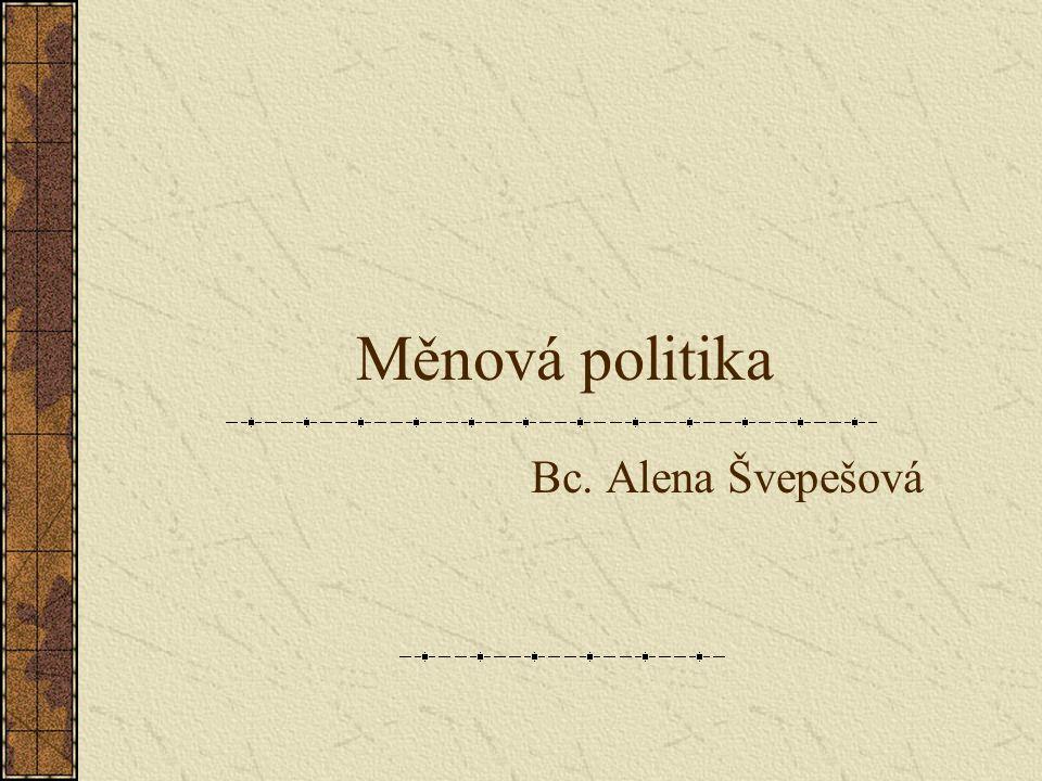 Měnová politika Bc. Alena Švepešová