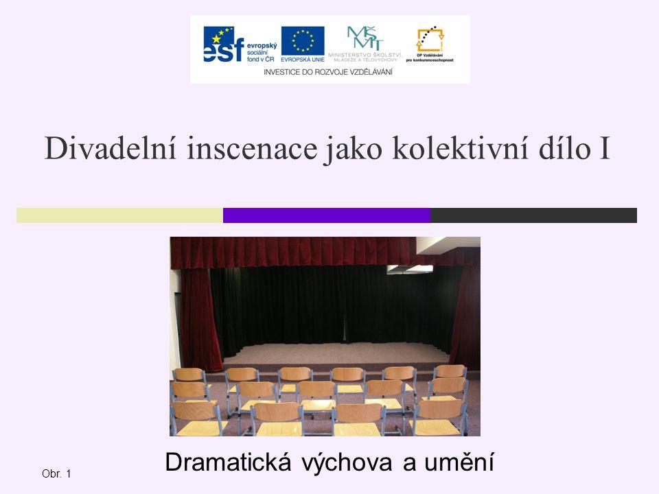 Divadelní inscenace jako kolektivní dílo I Dramatická výchova a umění Obr. 1