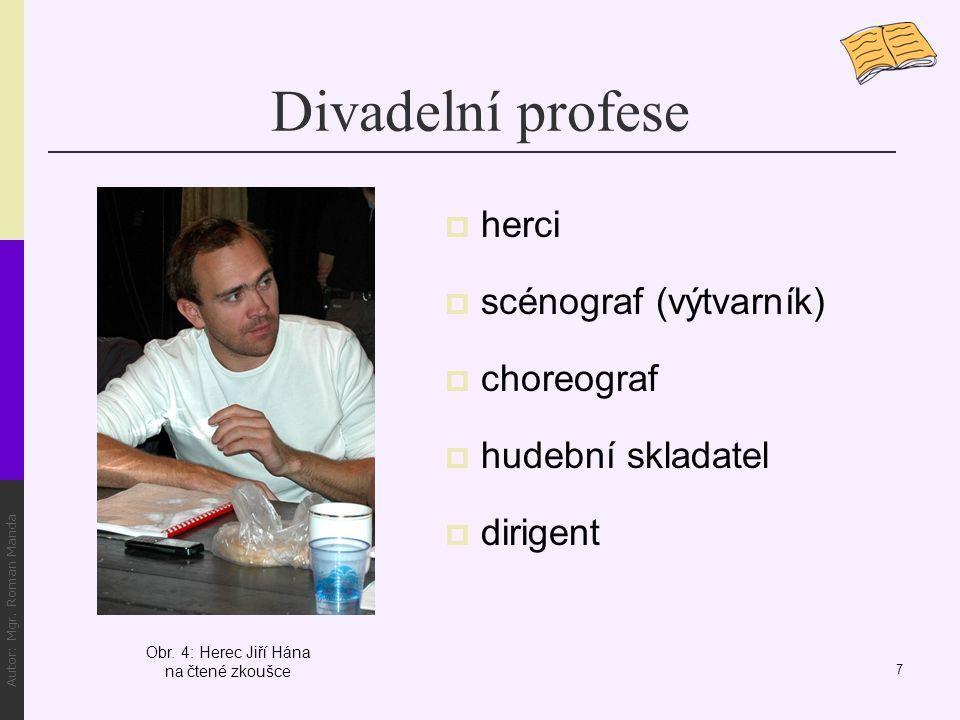 Divadelní profese  herci  scénograf (výtvarník)  choreograf  hudební skladatel  dirigent 7 Obr.
