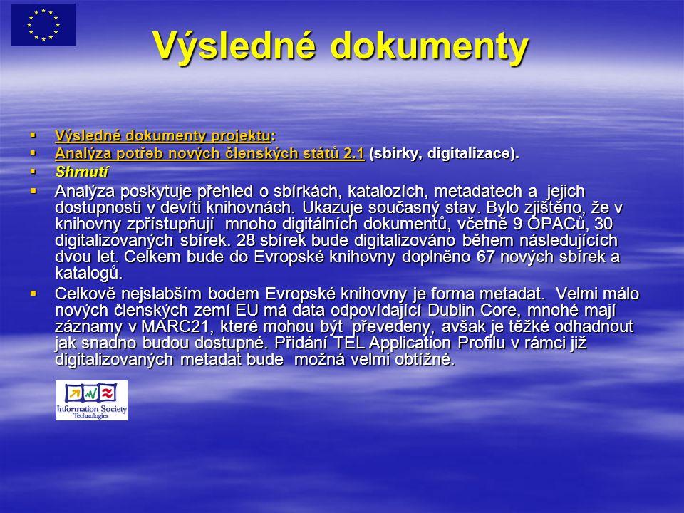 Výsledné dokumenty  Výsledné dokumenty projektu: Výsledné dokumenty projektu Výsledné dokumenty projektu  Analýza potřeb nových členských států 2.1 (sbírky, digitalizace).