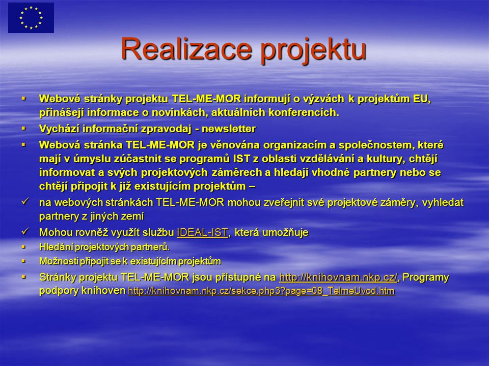 Realizace projektu  Webové stránky projektu TEL-ME-MOR informují o výzvách k projektům EU, přinášejí informace o novinkách, aktuálních konferencích.