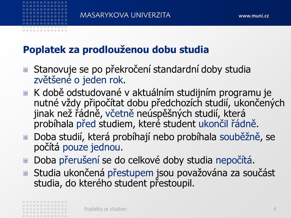 Poplatky za studium4 Poplatek za prodlouženou dobu studia Stanovuje se po překročení standardní doby studia zvětšené o jeden rok.