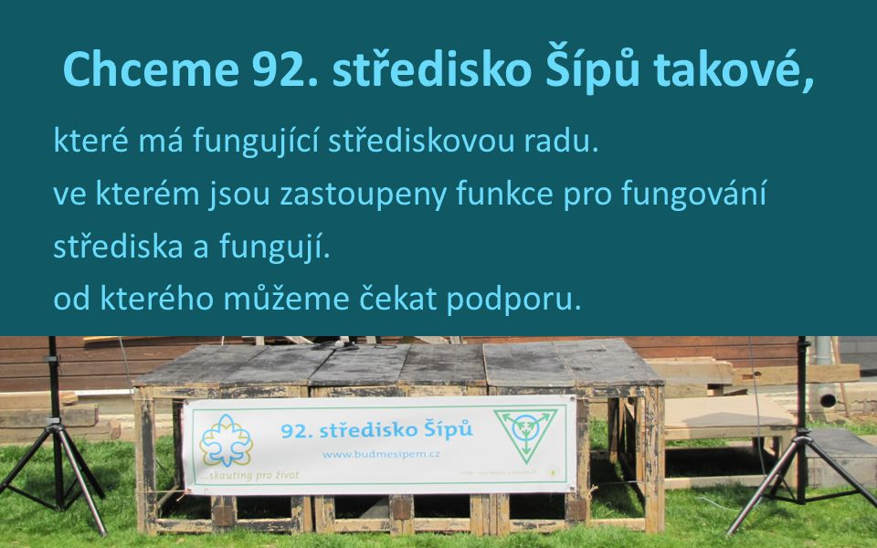Chceme 92. středisko Šípů takové, které má fungující střediskovou radu. ve kterém jsou zastoupeny funkce pro fungování střediska a fungují. od kterého