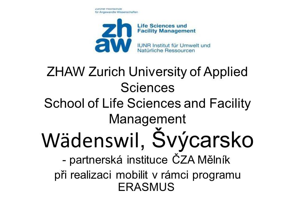 ZHAW Zurich University of Applied Sciences School of Life Sciences and Facility Management Wädenswil, Švýcarsko - partnerská instituce ČZA Mělník při realizaci mobilit v rámci programu ERASMUS