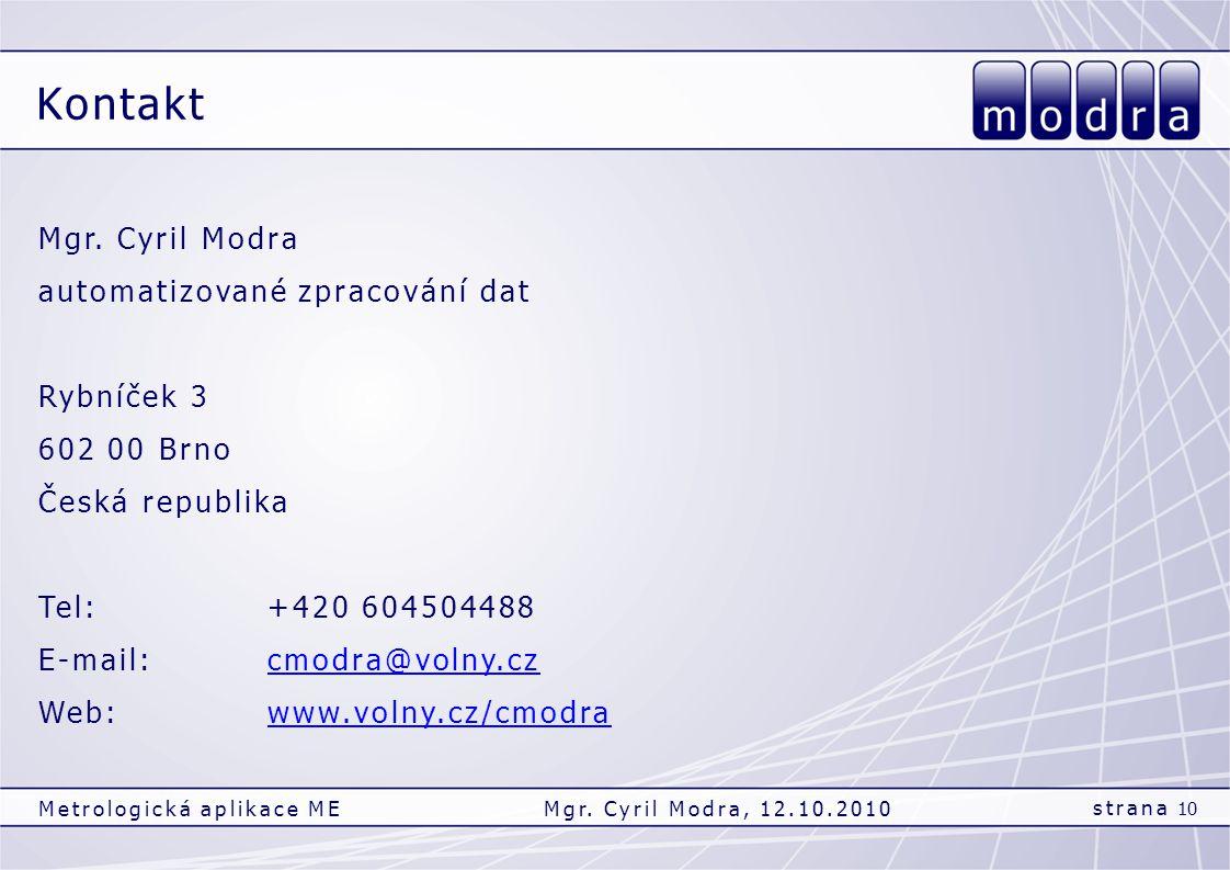 Mgr. Cyril Modra automatizované zpracování dat Rybníček 3 602 00 Brno Česká republika Tel:+420 604504488 E-mail:cmodra@volny.czcmodra@volny.cz Web:www