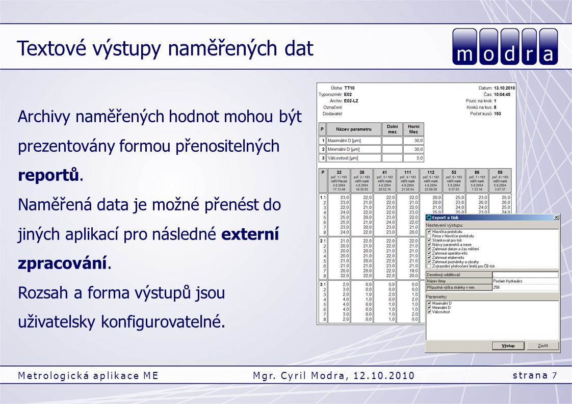 Textové výstupy naměřených dat strana 7 Metrologická aplikace MEMgr. Cyril Modra, 12.10.2010 Archivy naměřených hodnot mohou být prezentovány formou p