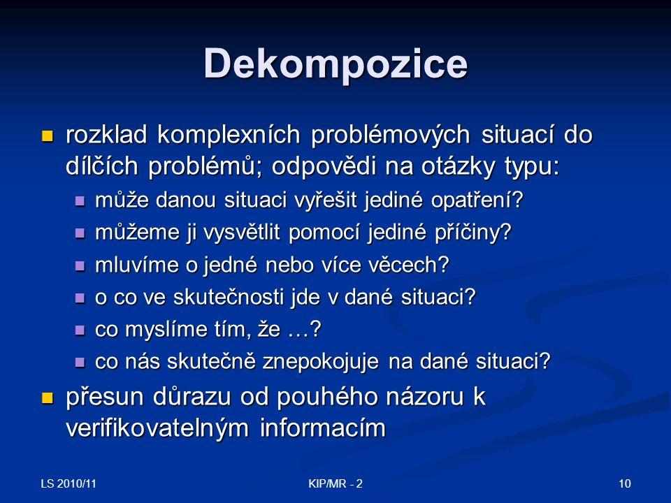 LS 2010/11 10KIP/MR - 2 Dekompozice rozklad komplexních problémových situací do dílčích problémů; odpovědi na otázky typu: rozklad komplexních problém