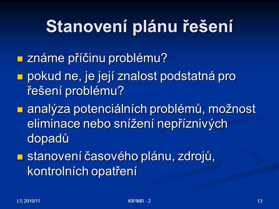 LS 2010/11 13KIP/MR - 2 Stanovení plánu řešení známe příčinu problému? známe příčinu problému? pokud ne, je její znalost podstatná pro řešení problému