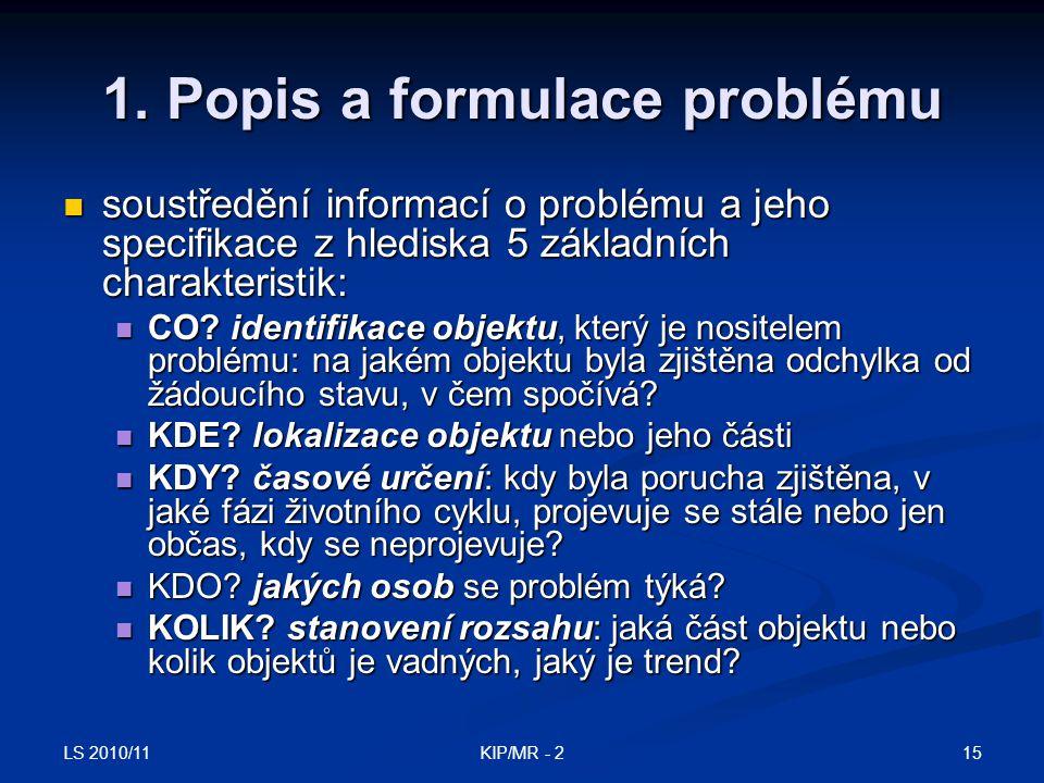 LS 2010/11 15KIP/MR - 2 1. Popis a formulace problému soustředění informací o problému a jeho specifikace z hlediska 5 základních charakteristik: sous