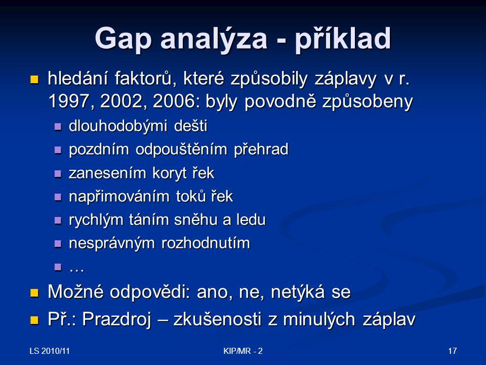 LS 2010/11 17KIP/MR - 2 Gap analýza - příklad hledání faktorů, které způsobily záplavy v r. 1997, 2002, 2006: byly povodně způsobeny hledání faktorů,