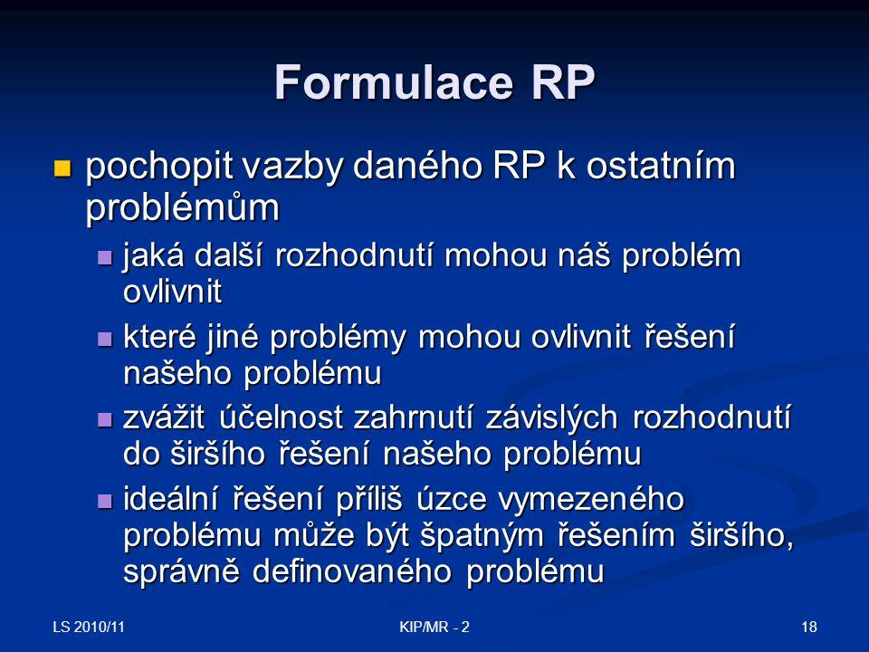 LS 2010/11 18KIP/MR - 2 Formulace RP pochopit vazby daného RP k ostatním problémům pochopit vazby daného RP k ostatním problémům jaká další rozhodnutí