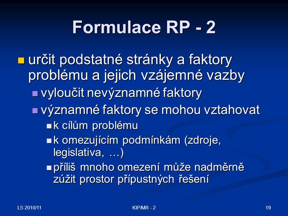 LS 2010/11 19KIP/MR - 2 Formulace RP - 2 určit podstatné stránky a faktory problému a jejich vzájemné vazby určit podstatné stránky a faktory problému