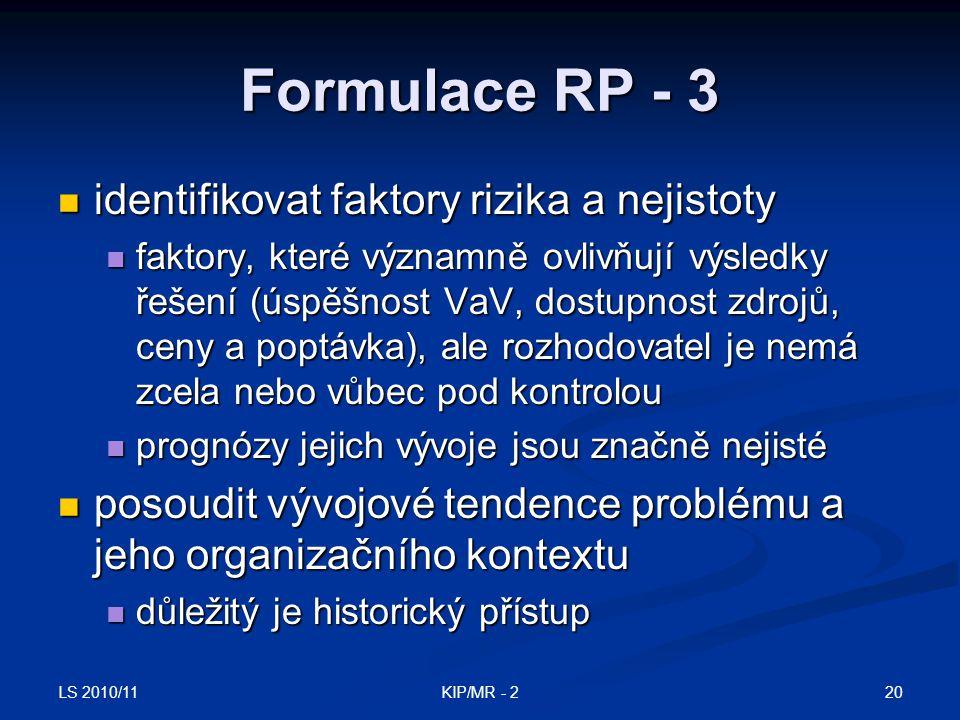 LS 2010/11 20KIP/MR - 2 Formulace RP - 3 identifikovat faktory rizika a nejistoty identifikovat faktory rizika a nejistoty faktory, které významně ovl