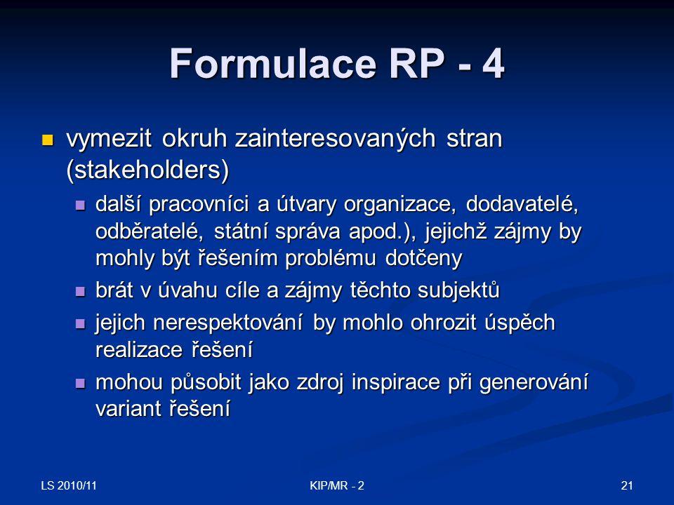LS 2010/11 21KIP/MR - 2 Formulace RP - 4 vymezit okruh zainteresovaných stran (stakeholders) vymezit okruh zainteresovaných stran (stakeholders) další