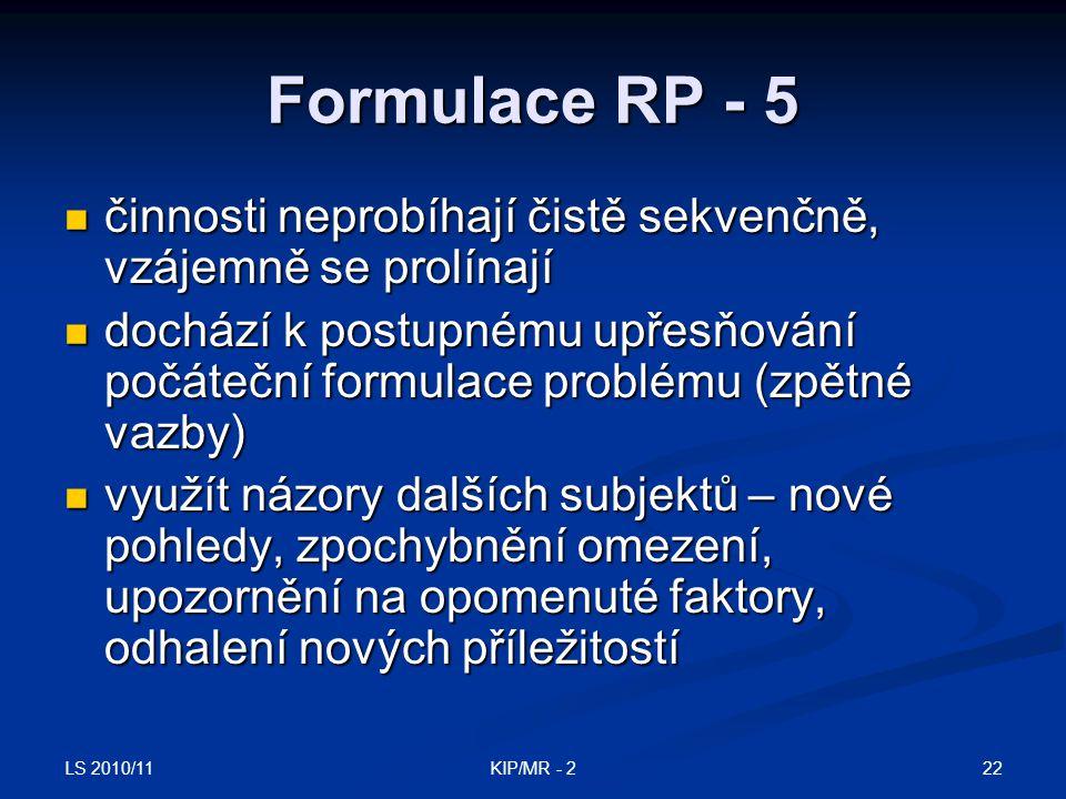 LS 2010/11 22KIP/MR - 2 Formulace RP - 5 činnosti neprobíhají čistě sekvenčně, vzájemně se prolínají činnosti neprobíhají čistě sekvenčně, vzájemně se
