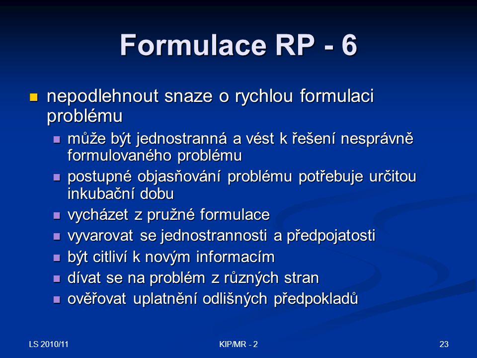 LS 2010/11 23KIP/MR - 2 Formulace RP - 6 nepodlehnout snaze o rychlou formulaci problému nepodlehnout snaze o rychlou formulaci problému může být jedn