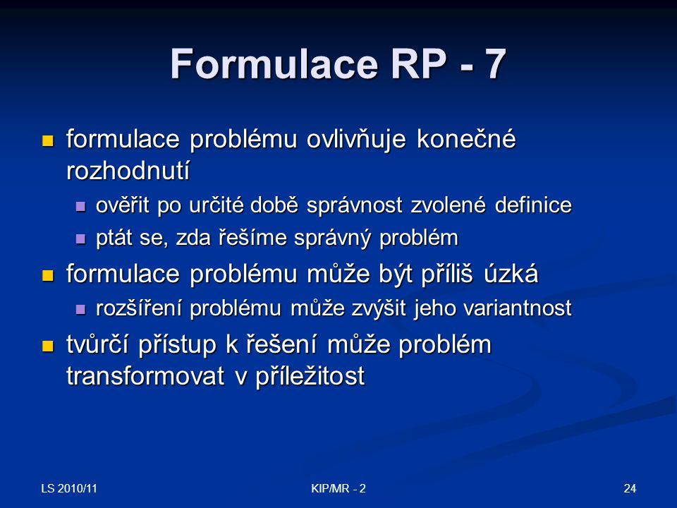 LS 2010/11 24KIP/MR - 2 Formulace RP - 7 formulace problému ovlivňuje konečné rozhodnutí formulace problému ovlivňuje konečné rozhodnutí ověřit po urč