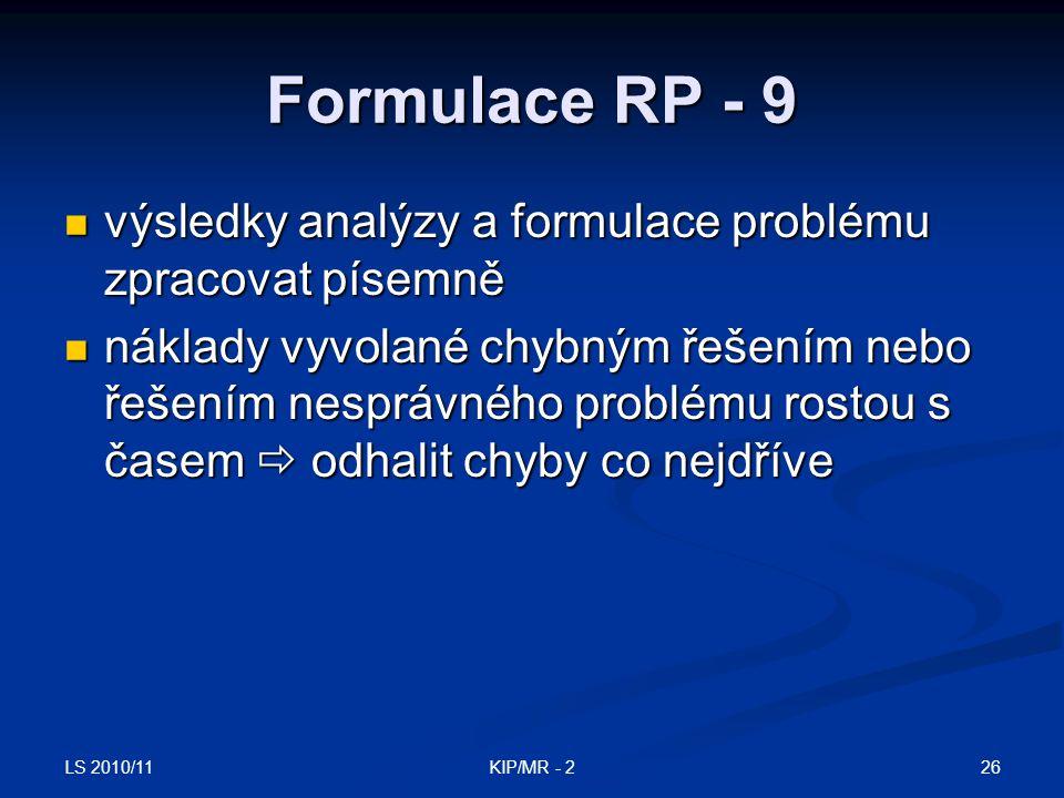 LS 2010/11 26KIP/MR - 2 Formulace RP - 9 výsledky analýzy a formulace problému zpracovat písemně výsledky analýzy a formulace problému zpracovat písem