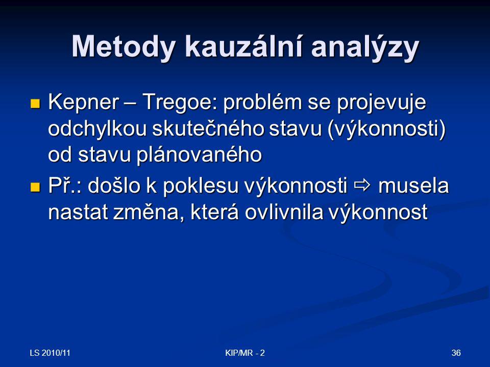 LS 2010/11 36KIP/MR - 2 Metody kauzální analýzy Kepner – Tregoe: problém se projevuje odchylkou skutečného stavu (výkonnosti) od stavu plánovaného Kep