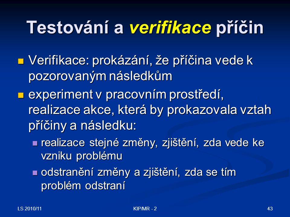 LS 2010/11 43KIP/MR - 2 Testování a verifikace příčin Verifikace: prokázání, že příčina vede k pozorovaným následkům Verifikace: prokázání, že příčina
