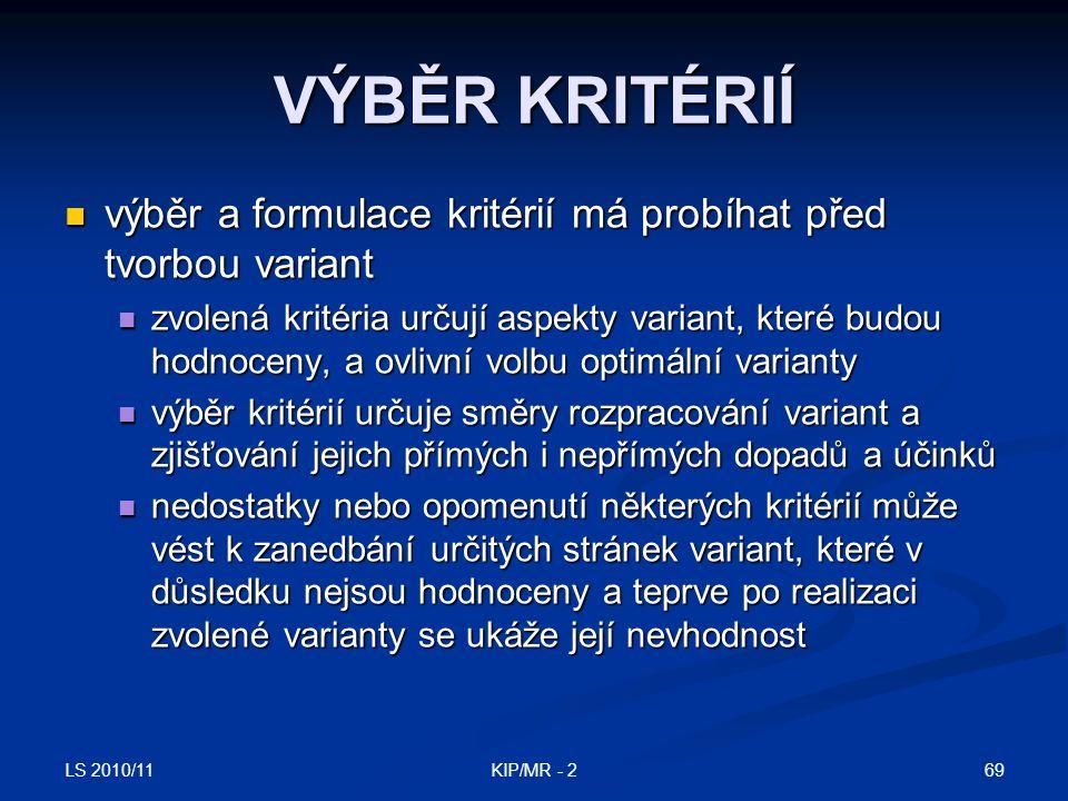 LS 2010/11 69KIP/MR - 2 VÝBĚR KRITÉRIÍ výběr a formulace kritérií má probíhat před tvorbou variant výběr a formulace kritérií má probíhat před tvorbou