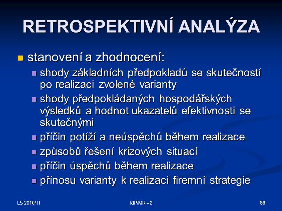 LS 2010/11 86KIP/MR - 2 RETROSPEKTIVNÍ ANALÝZA stanovení a zhodnocení: stanovení a zhodnocení: shody základních předpokladů se skutečností po realizac