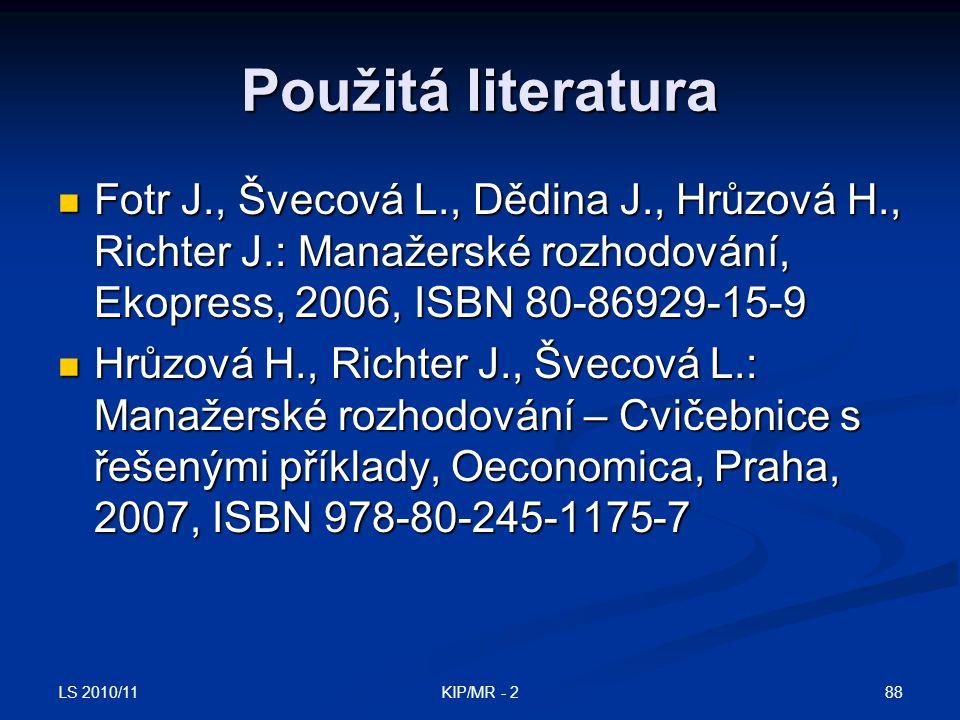 LS 2010/11 88KIP/MR - 2 Použitá literatura Fotr J., Švecová L., Dědina J., Hrůzová H., Richter J.: Manažerské rozhodování, Ekopress, 2006, ISBN 80-869